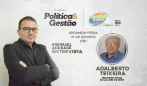 No Programa Política e Gestão desta segunda (31), o entrevistado é Adalberto Teixeira