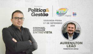 Programa Política e Gestão conversa com Aurenilton Leão nessa segunda (07)